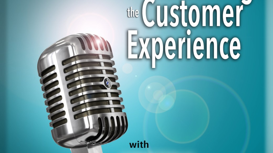 Transforming the Customer Experience Podcast is HERE!!!