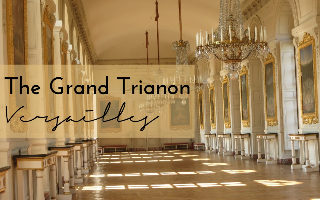 Visiting Versailles – Grand Trianon
