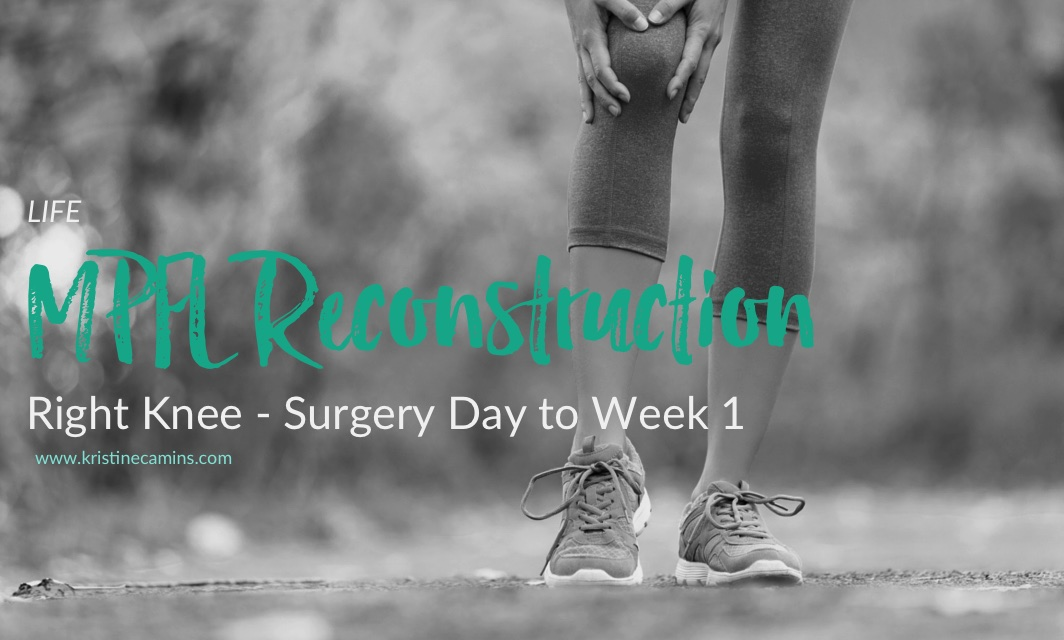 Kristine's MPFL Reconstruction – Surgery Day to Week 1 Post Op