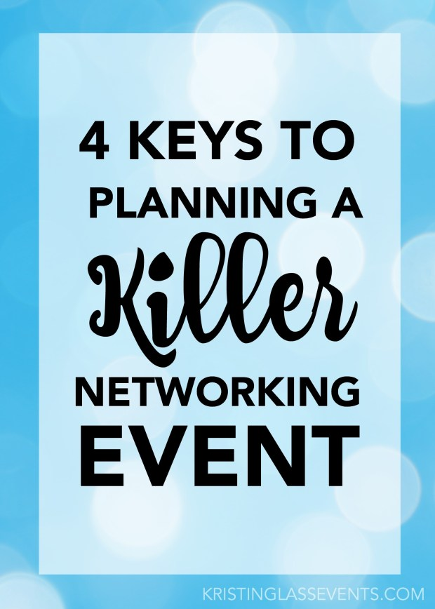 As you probably already know, networking is important in any business. If you're not really on board with this philosophy yet, check out my previous post Networking: Difficult, but Necessary for my thoughts on the topic. As an event planner, thinking about any type of event leads to breaking down ways to make it successful. Keep reading to find out the 4 keys to planning a killer networking event!
