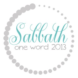 One Word for 2013: Sabbath