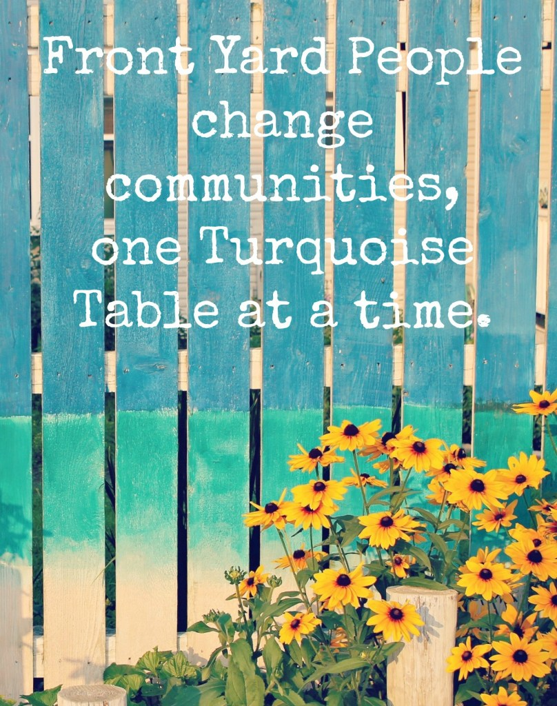 Front Yard People Change Communities One Turquoise Table at a Time | frontyardpeople.com