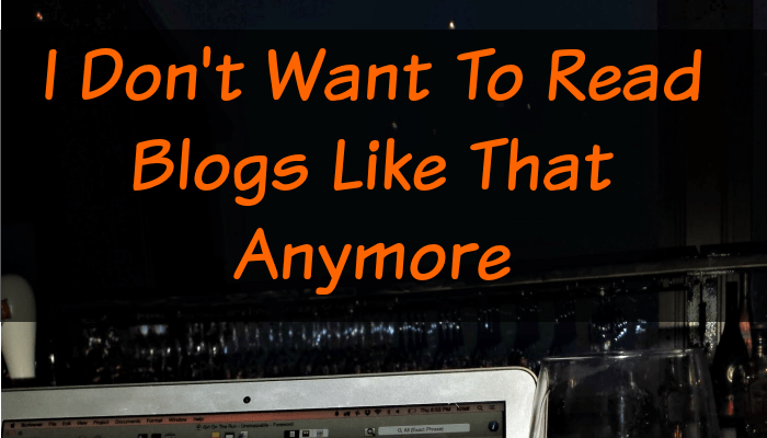 I Don't Want To Read Blogs Like That Anymore Feature