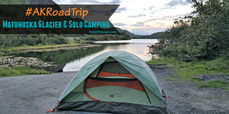 Day 1 AKRoadTrip Matanuska Glacier & Solo Camping feature