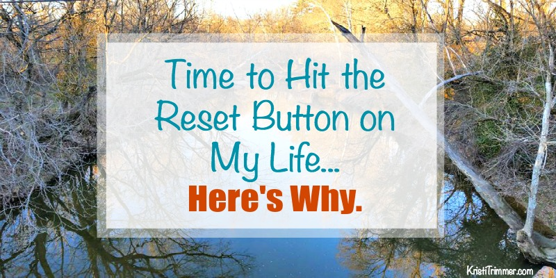 Time to Hit the Reset Button on My Life Heres Why