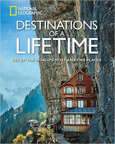 Destinations of a Lifetime- 225 of the World's Most Amazing Places