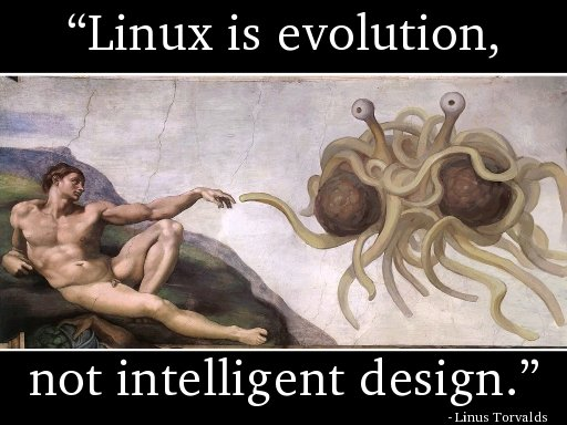 Linux is evolution, not intelligent design. - Linus Torvalds
