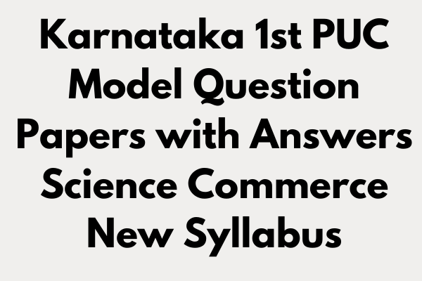 Karnataka 1st PUC Model Question Papers with Answers Science Commerce New Syllabus