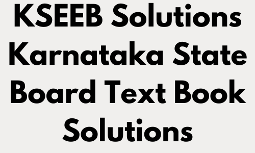 KSEEB Solutions - KTBS KSEEB Karnataka State Board New Syllabus Text Book Solutions
