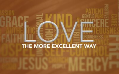 Love – the more excellent way