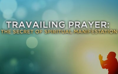 Travailing Prayer The Secret of Manifestation