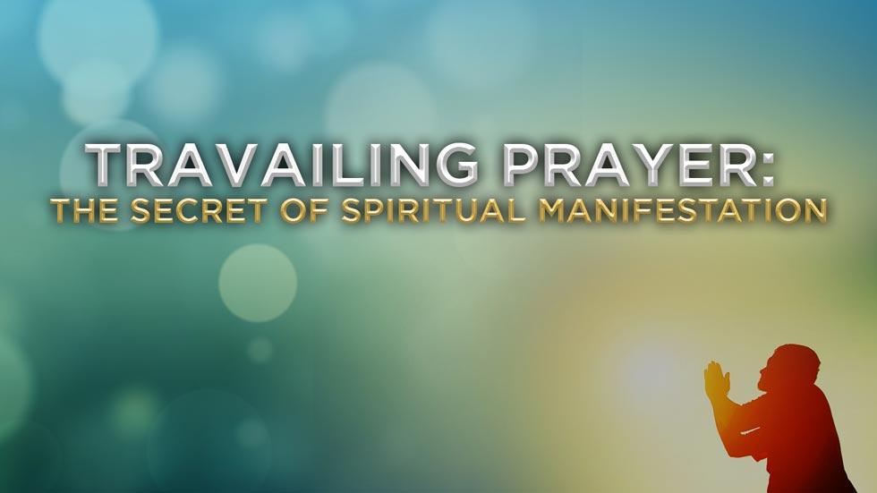 Travailing Prayer The Secret of Manifestation