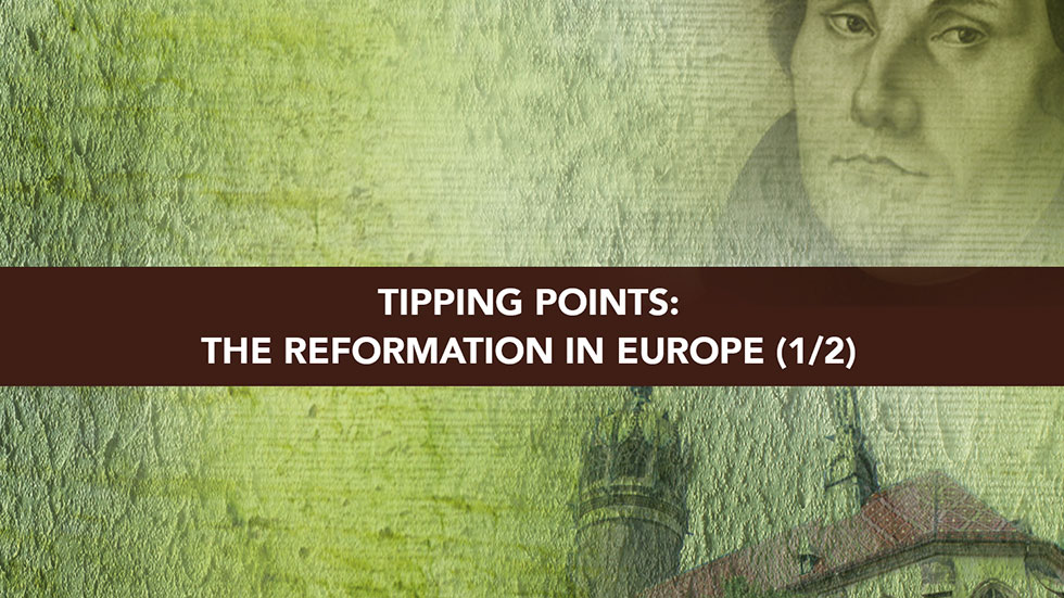 Session 2 – Tipping Points The Reformation in Europe Part 1