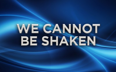 We Cannot Be Shaken