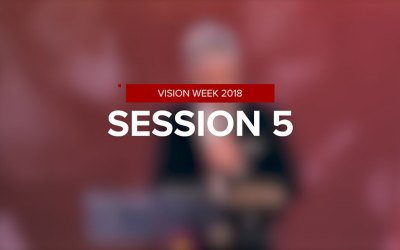 Vision Week 2018 – Session 5