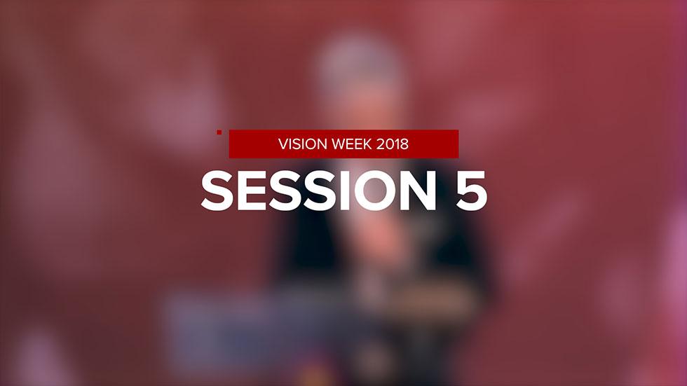 Vision Week 2018 – Session 5