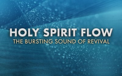 Holy Spirit Flow: The Bursting Sound of Revival