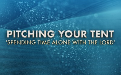 Pitching Your Tent: Spending Time Alone with the Lord