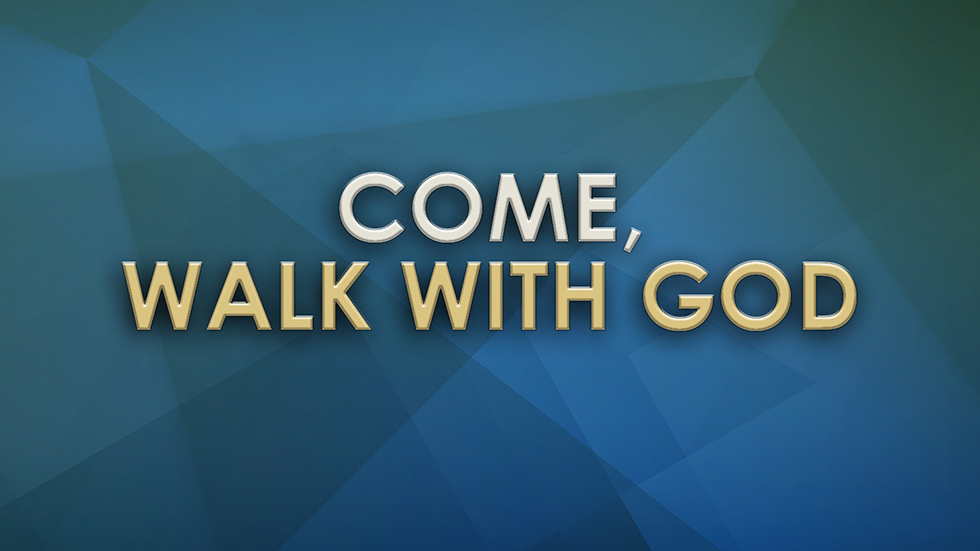 Come, Walk with God