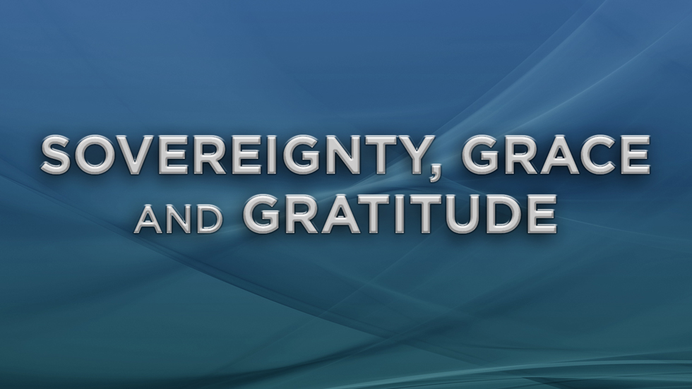 Sovereignty, Grace & Gratitude