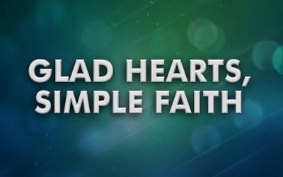 Glad Hearts, Simple Faith