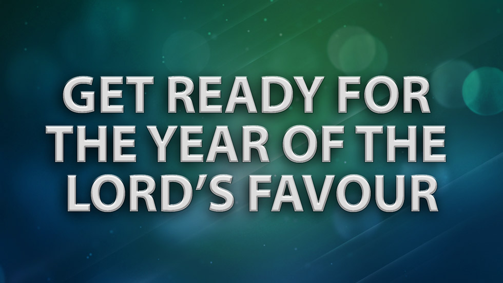 Get Ready for the Year of the Lord's Favour!