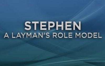 Stephen – A Layman's Role Model