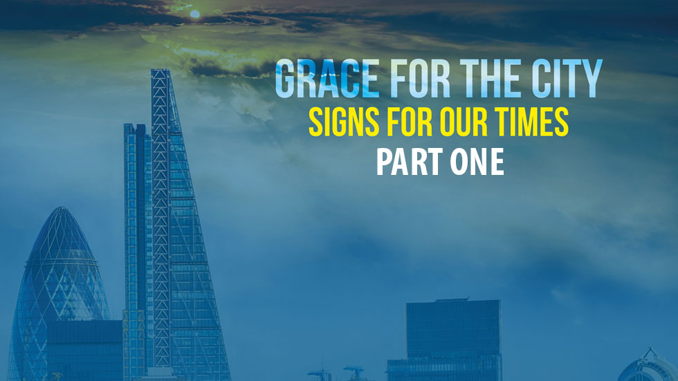 Grace For The City: Signs For Our Times Part 1