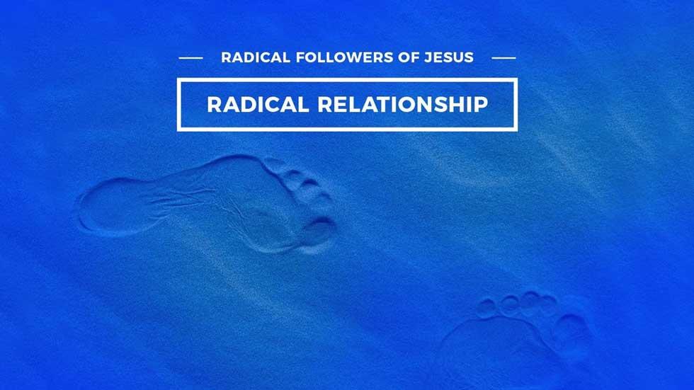 Radical Followers of Jesus: Radical Relationship