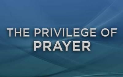 The Privilege of Prayer