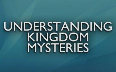 Understanding Kingdom Mysteries