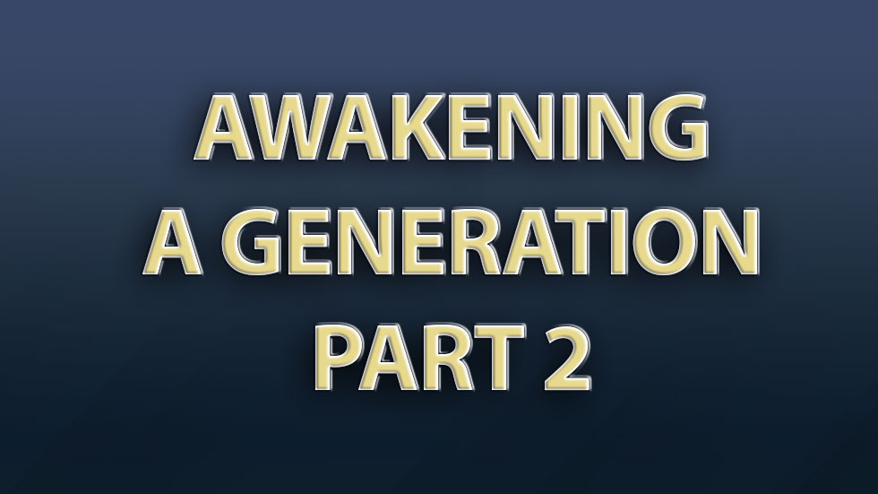 Awakening a Generation Part 2