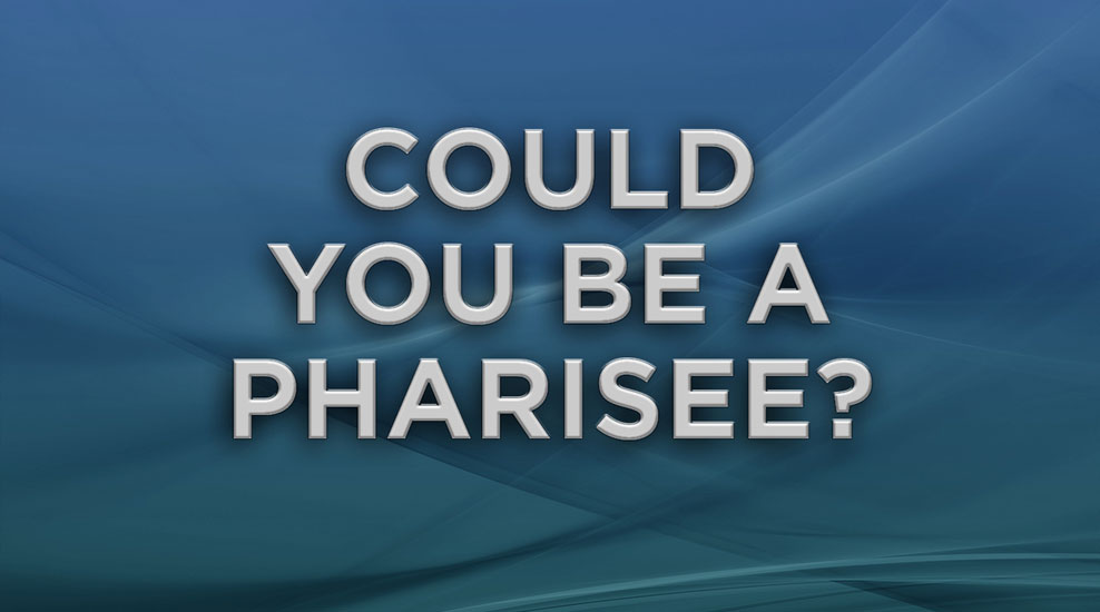 Could you be a Pharisee?