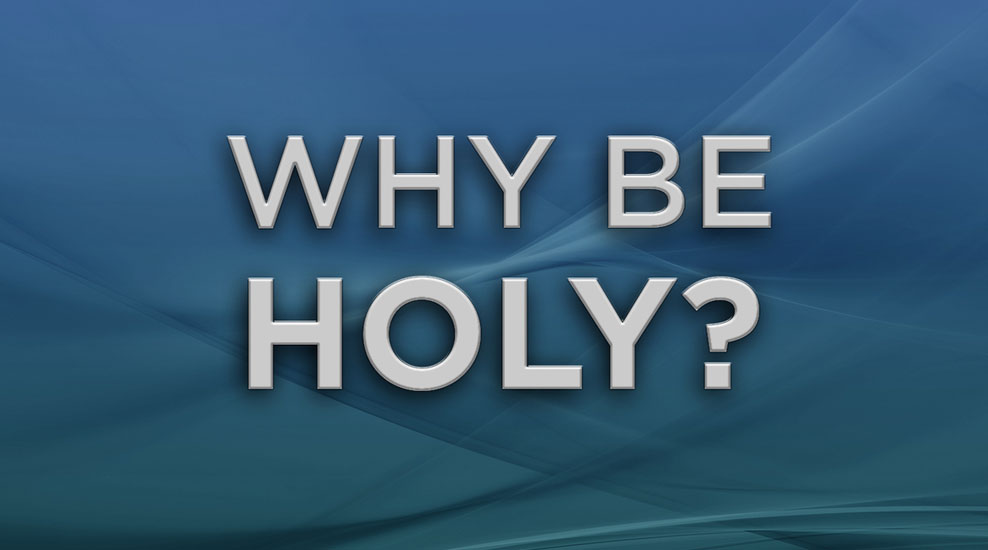 Why be Holy?