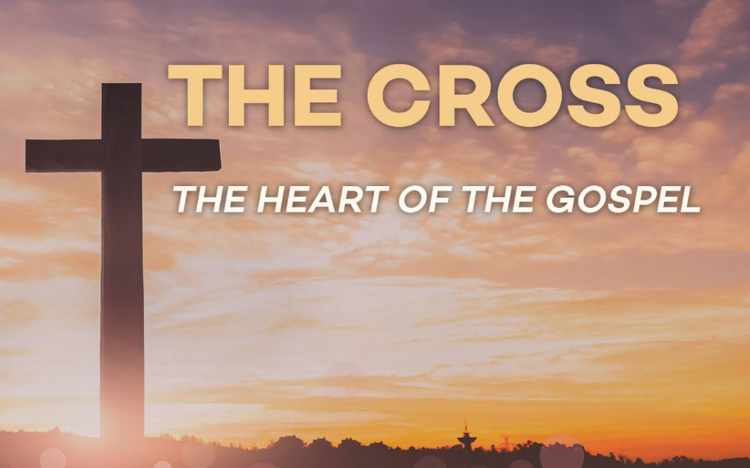 The Cross – the Heart of the Gospel