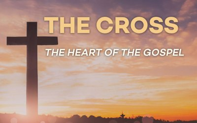 The Cross – the Heart of the Gospel