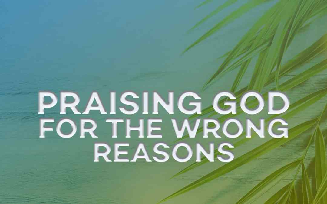 Praising God for the Wrong Reasons