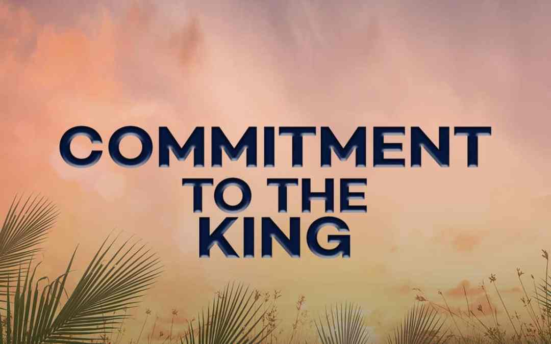 Commitment to the King