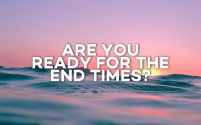 Are You Ready for the End Times