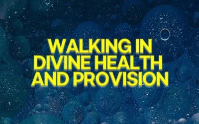 Walking in Divine Health and Provision