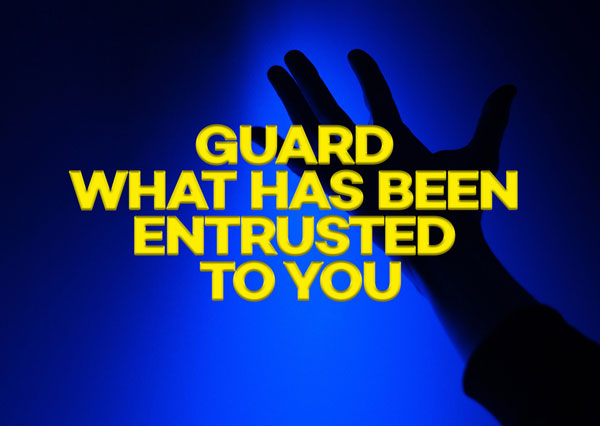 Guard What Has Been Entrusted to You