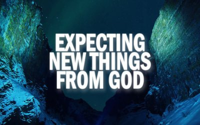 Expecting New Things from God