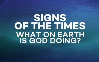 Signs of the Times: What on earth is God doing?