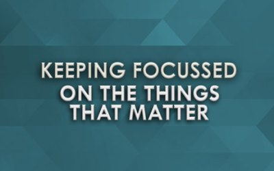 Keeping Focused on the Things that Matter