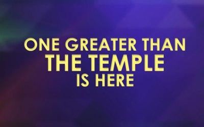 One Greater Than the Temple is Here