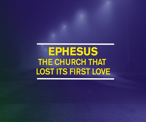 Ephesus: the Church that lost its first love