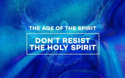 Don't Resist the Holy Spirit