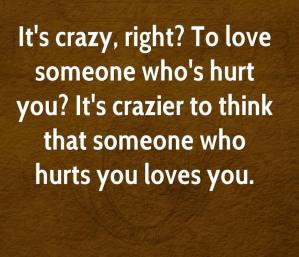 jodi-picoult-quote-its-crazy-right-to-love-someone-whos-hurt-you-its