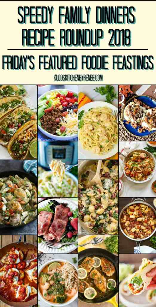 Speedy Family Dinners Recipe Roundup for Friday's Featured Foodie Feastings - kudoskitchenbyrenee.com