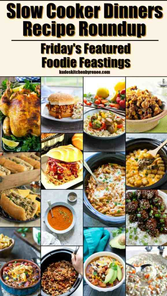 Slow Cooker Dinners Recipe Roundup 2018 for Friday's Featured Foodie Feastings - kudoskitchenbyrenee.com